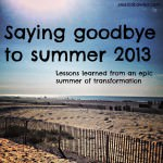 Saying Goodbye to Summer 2013: Lessons Learned from an Epic Summer of Transformation
