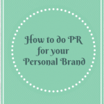How to do PR for your Personal Brand