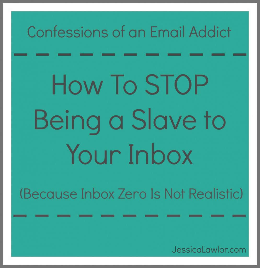 How to stop being a slave to your inbox- Jessica Lawlor