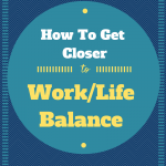 Five Ways To Get A Little Closer To The Elusive Work/Life Balance