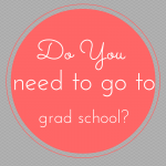 Do You Need To Go To Grad School?