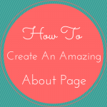 The Ultimate Guide to Creating An Amazing About Page