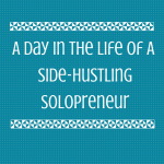 A Day In The Life Of A Side-Hustling Solopreneur
