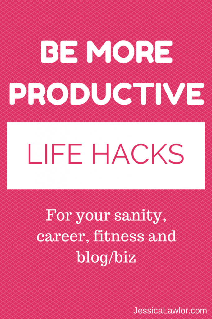 Be more productive with these 15+ life hacks- Jessica Lawlor