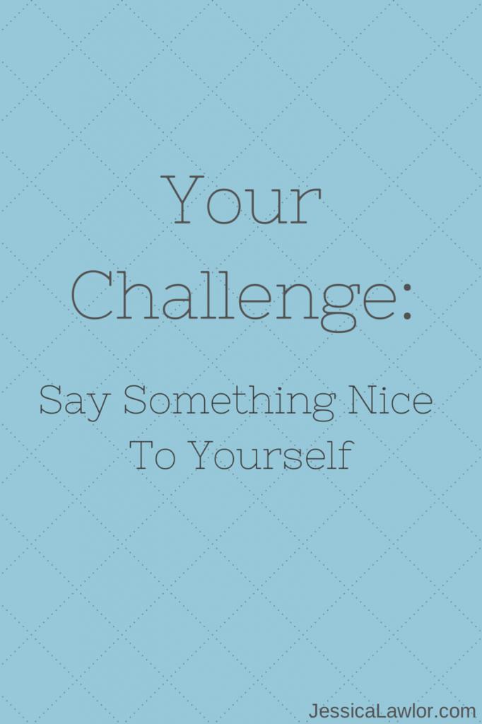 say something nice to yourself- Jessica Lawlor