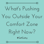 Three Things Pushing Me Outside My Comfort Zone Right Now