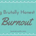 Getting Brutally Honest About Burnout