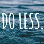 The Art of Doing Less