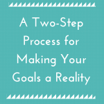 Make Your Goals A Reality With This Two-Step Process