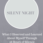 Silent Night: What I Observed and Learned About Myself Through 18 Hours of Silence