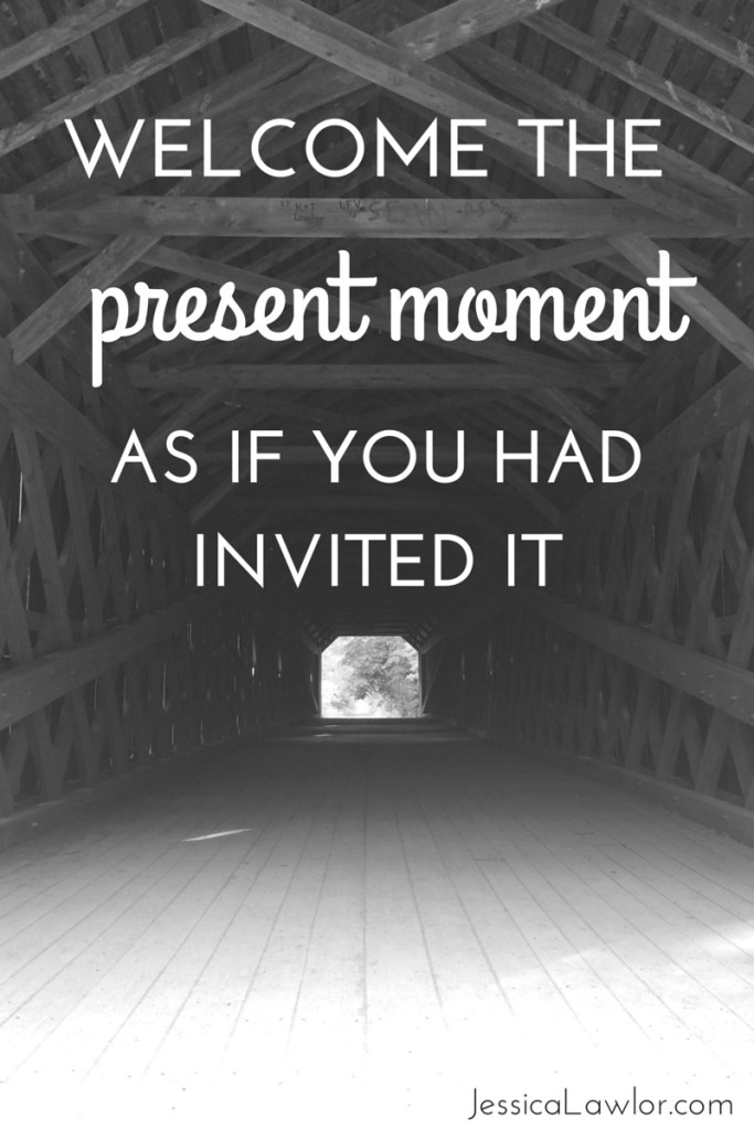 welcome the present moment- Jessica Lawlor