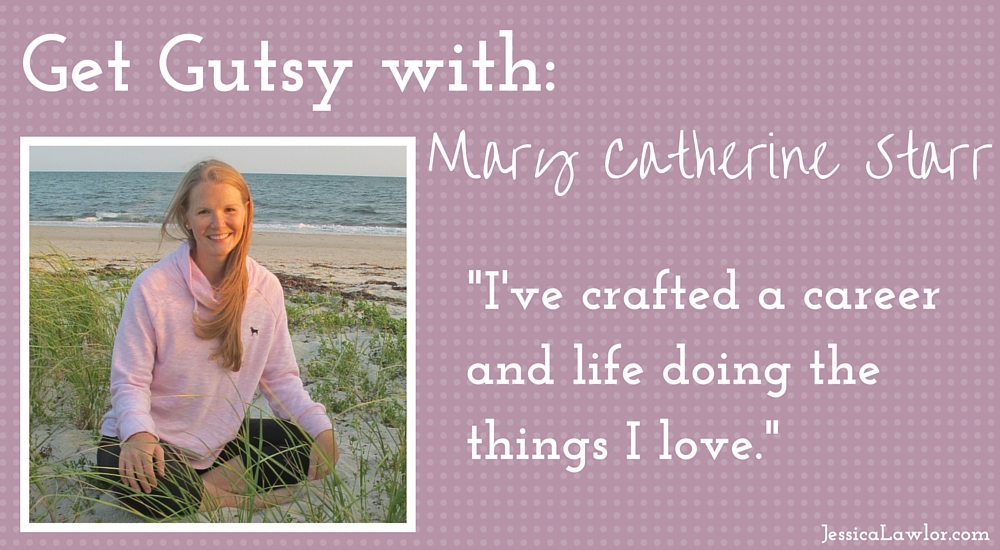 get gutsy with Mary Catherine Starr- Jessica Lawlor