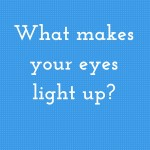 What Makes Your Eyes Light Up?