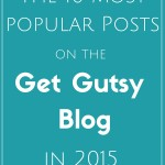 The 10 Most Popular Posts on the Get Gutsy Blog in 2015