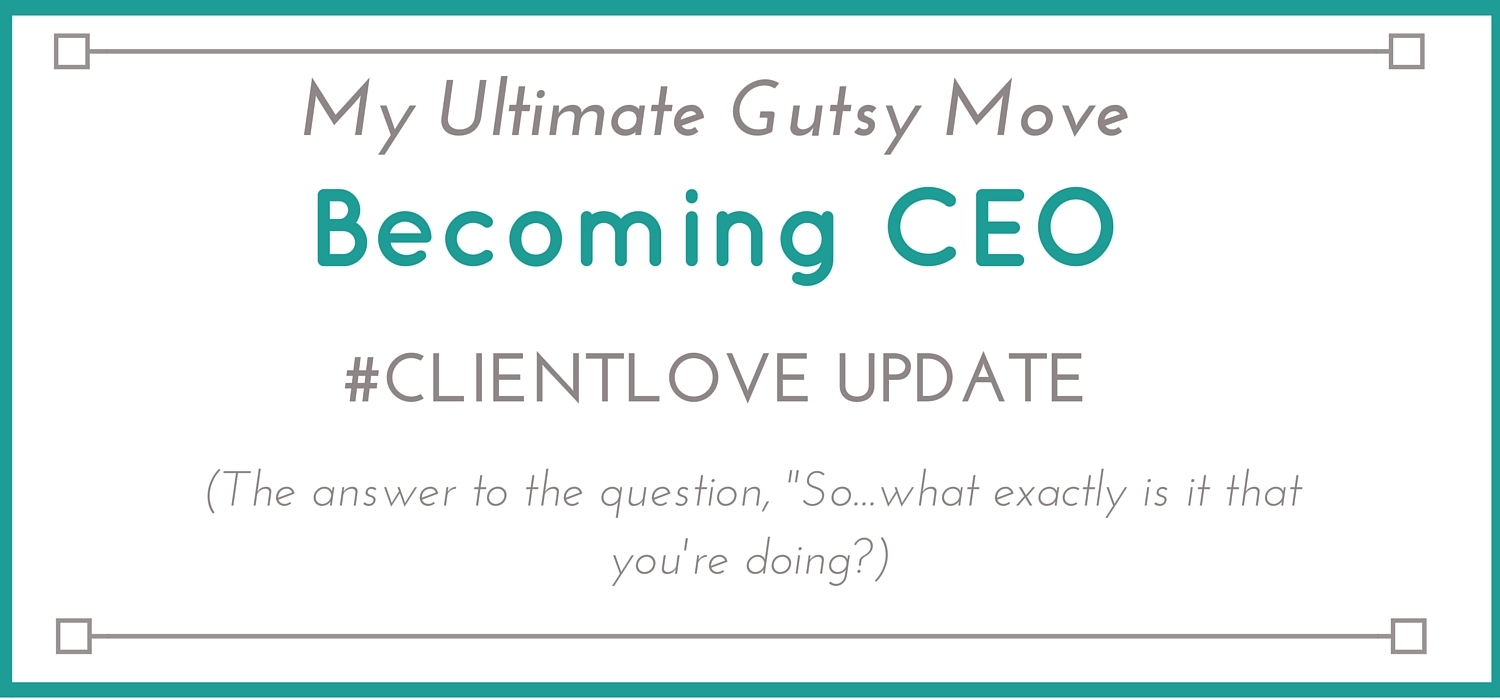 Becoming CEO- Client Love update