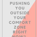 What's Pushing You Outside Your Comfort Zone?