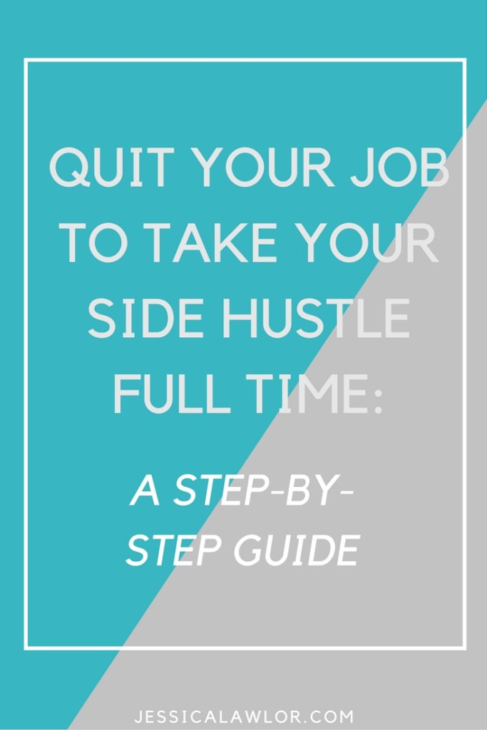 Six months ago, I quit a thriving career to take my side hustle full time. Here's a step-by-step guide, timeline and to-do list if you want to do the same.