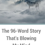 The 96-Word Story That's Blowing My Mind
