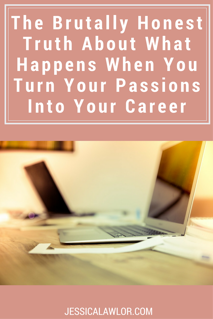 Here's the brutally honest truth about what happens when you turn your passions into your career.