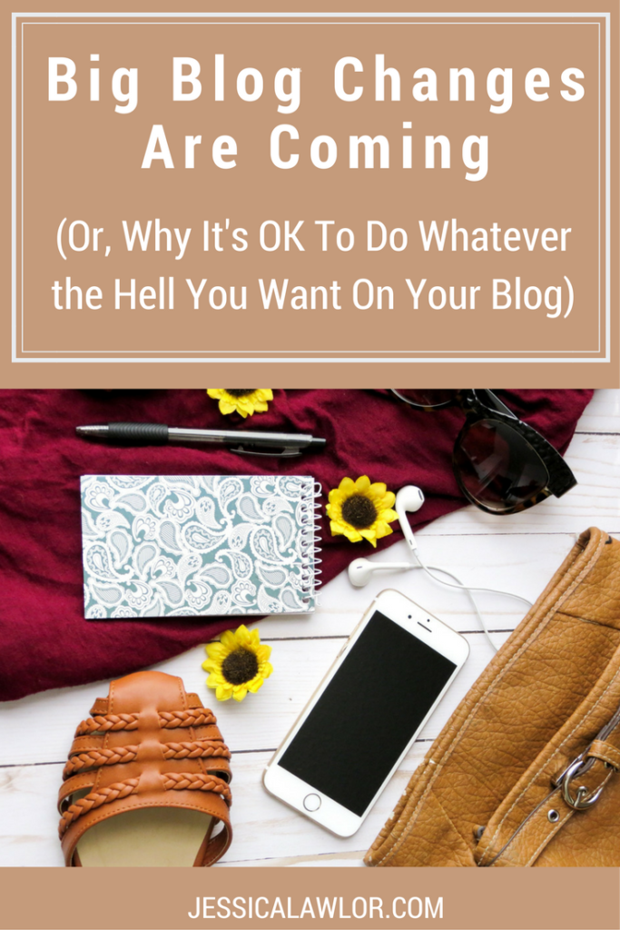 Big Blog Changes Are Coming (Or, Why It's OK To Do Whatever the Hell You Want On Your Blog)