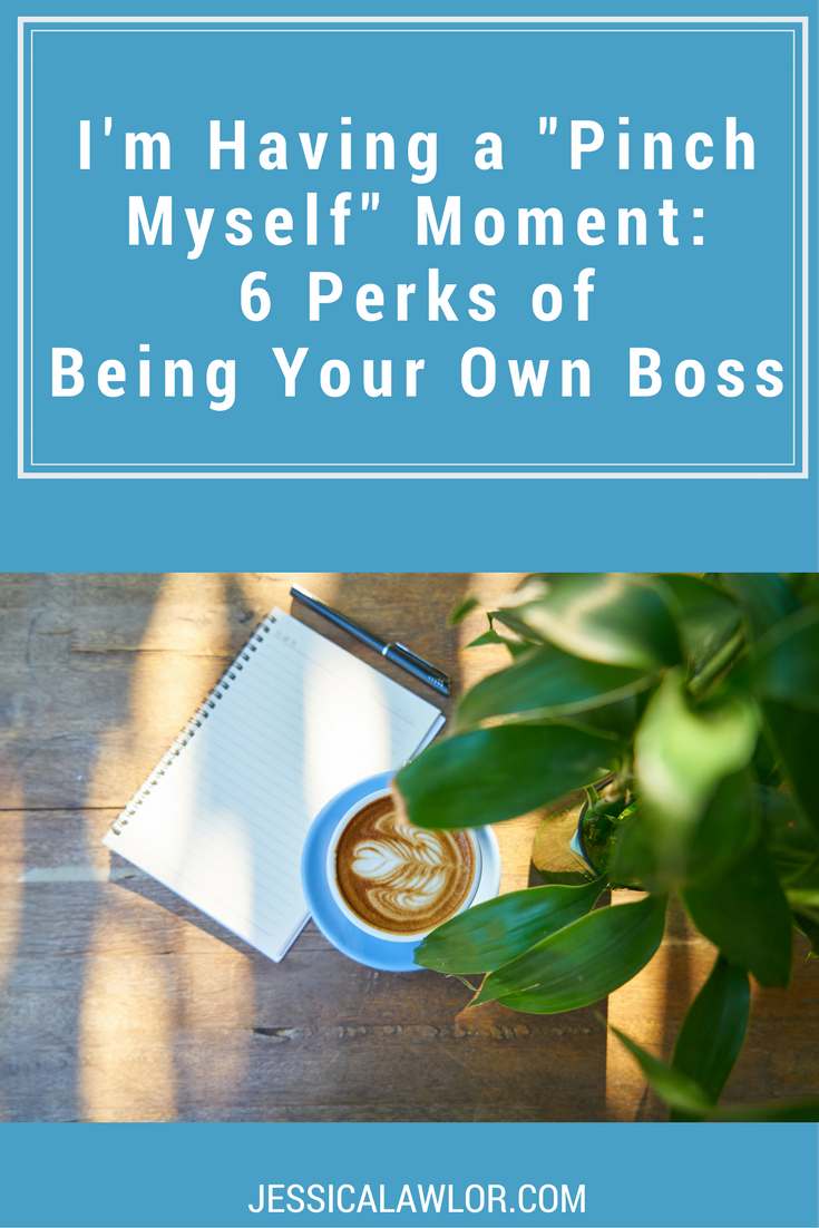 "I'm Having a ""Pinch Myself"" Moment: 6 Perks of Being Your Own Boss"