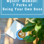 "I'm Having a ""Pinch Myself"" Moment: 7 Perks of Being Your Own Boss"