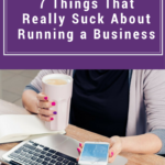 It's Not Always Sexy: 7 Things That Really Suck About Running a Business